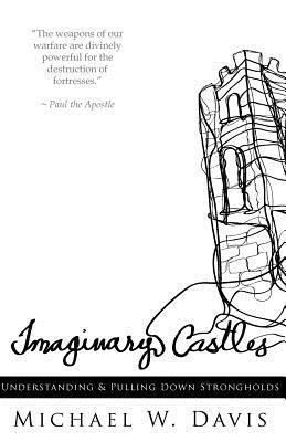 Imaginary Castles: Understanding and Pulling Down Strongholds Michael W. Davis