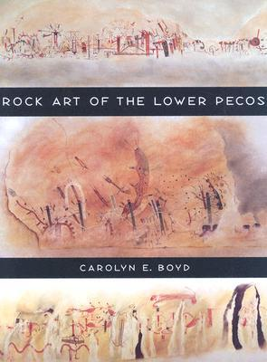 Rock Art of the Lower Pecos Carolyn E. Boyd