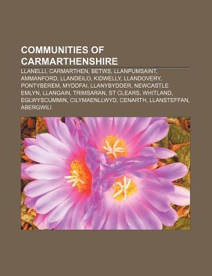 Communities of Carmarthenshire: Llanelli, Carmarthen, Betws, Llanpumsaint, Ammanford, Llandeilo, Kidwelly, Llandovery, Pontyberem, Myddfai Source Wikipedia
