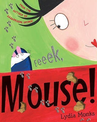 Eeeek, Mouse!  by  Lydia Monks