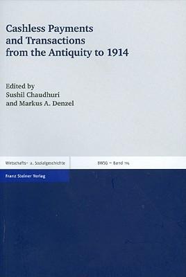 Cashless Payments and Transactions from the Antiquity to 1914 (Beitrage zur Wirtschafts- und Sozialgeschichte  by  Sushil Chaudhuri