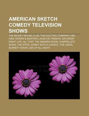 American Sketch Comedy Television Shows: The Mickey Mouse Club, the Electric Company, Hee Haw, Rowan & Martins Laugh-In, Fridays  by  Source Wikipedia
