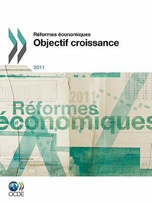 Reformes Conomiques 2011: Objectif Croissance  by  OECD/OCDE