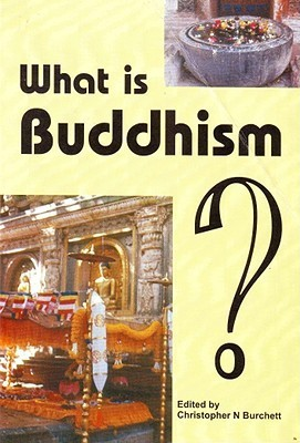 What Is Buddhism?: An Answer from the Western Point of View  by  Christopher N. Burchett