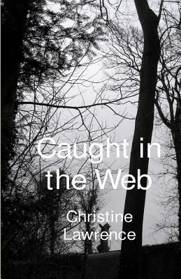 Caught in the Web Christine Lawrence
