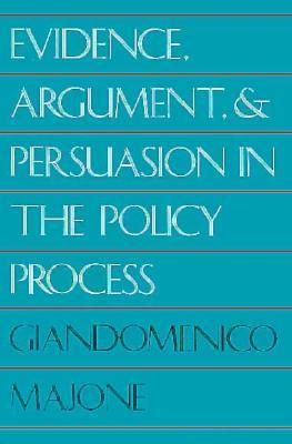 Evidence, Argument, and Persuasion in the Policy Process Giandomenico Majone