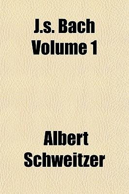 J.S. Bach, Vol 1  by  Albert Schweitzer