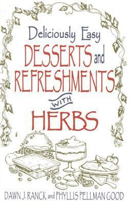 Deliciously Easy Desserts and Refreshments with Herbs Dawn J. Ranck