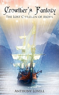 Crowthers Fantasy: The Lost Children of Asora  by  Anthony Lovell