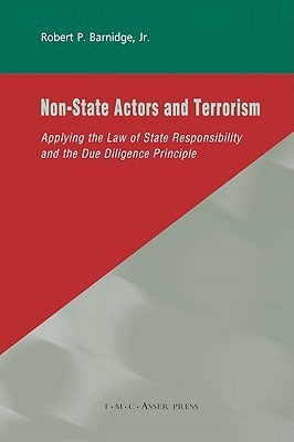 Non State Actors And Terrorism: Applying The Law Of State Responsibility And The Due Diligence Principle Robert P. Barnidge  Jr.