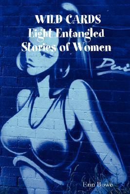Wild Cards - Eight Entangled Stories of Women  by  Erin Bowe