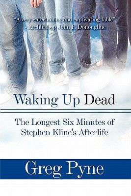 Waking Up Dead: The Longest Six Minutes of Stephen Klines Afterlife Greg Pyne