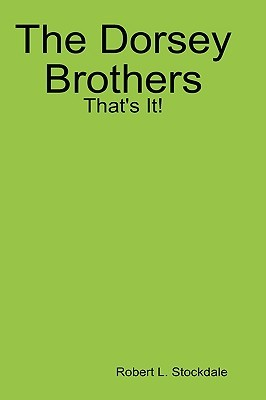 The Dorsey Brothers: Thats It!  by  Robert Stockdale