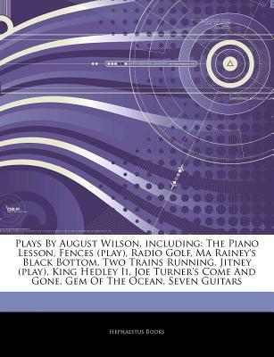 Articles on Plays  by  August Wilson, Including: The Piano Lesson, Fences (Play), Radio Golf, Ma Raineys Black Bottom, Two Trains Running, Jitney (Play by Hephaestus Books