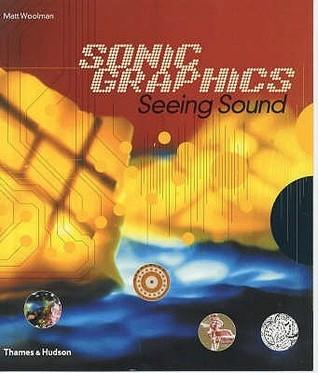 Sonic Graphics: Seeing Sound Matt Woolman