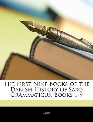 The First Nine Books of the Danish History of Saxo Grammaticus, Books 1-9 Saxo Grammaticus