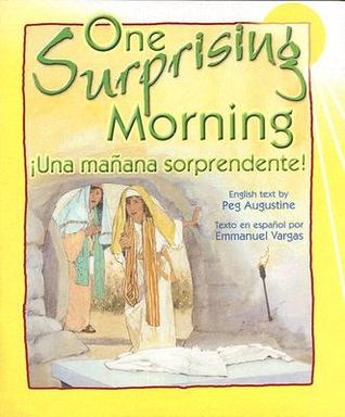 One Surprising Morning/Una Manana Sorprendente  by  Peg Augustine
