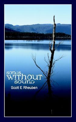 Songs Without Sound  by  Scott E Rheuben