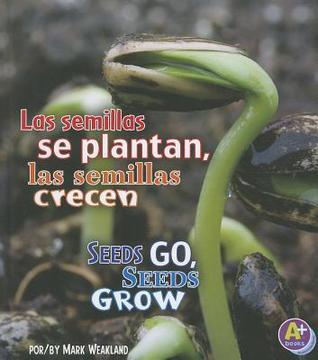 Las Semillas Se Plantan, las Semillas Crecen/Seeds Go, Seeds Grow Mark Weakland