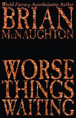 Worse Things Waiting  by  Brian McNaughton