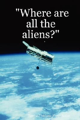 Where Are All the Aliens?  by  Terri Pierce-Butler