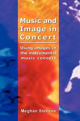 Music and Image in Concert  by  Meghan Stevens