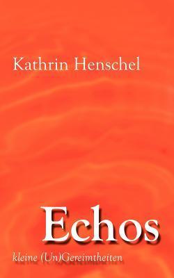 Echos: kleine (Un)Gereimtheiten Kathrin Henschel