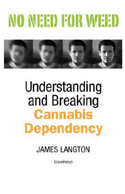 No Need for Weed: Understanding and Breaking Cannabis Dependency  by  James Langton
