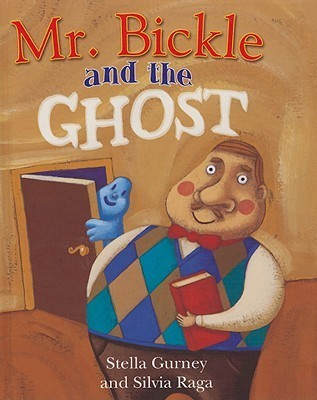 Mr. Bickle and the Ghost  by  Stella Gurney