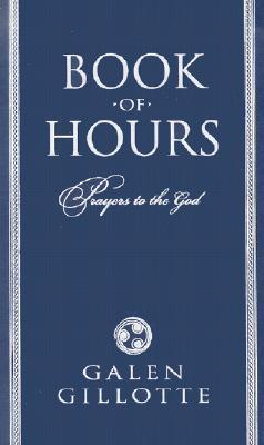 Book of Hours: Prayers to the God  by  Galen Gillotte