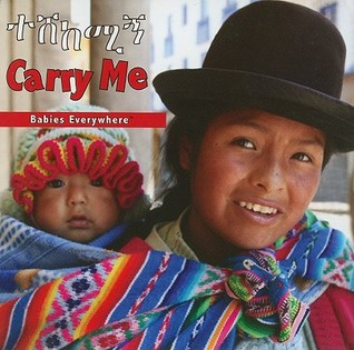 Carry Me (Amharic/English) (Babies Everywhere Series)  by  Star Bright