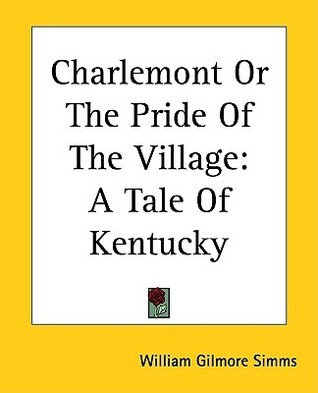 Charlemont or the Pride of the Village: A Tale of Kentucky  by  William Gilmore Simms