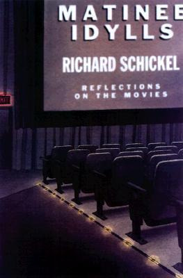 Matinee Idylls: Reflections On The Movies  by  Richard Schickel
