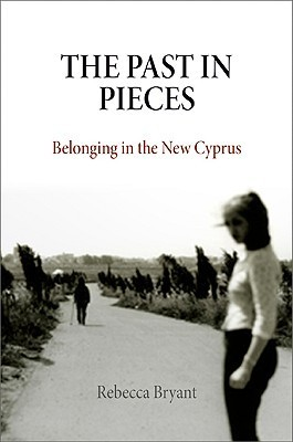 The Past in Pieces: Belonging in the New Cyprus  by  Rebecca Bryant