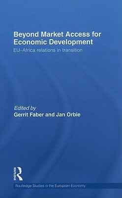 Beyond Market Access for Economic Development: EU-Africa Relations in Transition Gerrit Faber
