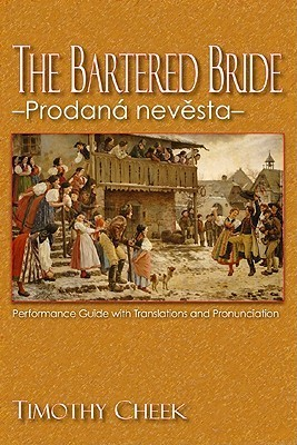 The Bartered Bride Prodan Nevesta: Performance Guide with Translations and Pronunciation Timothy Cheek