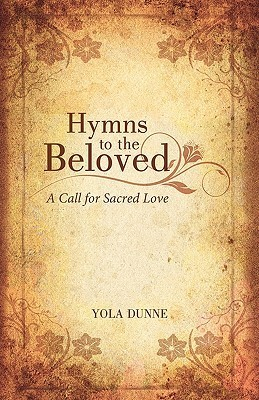 Hymns to the Beloved: A Call for Sacred Love Yola Dunne