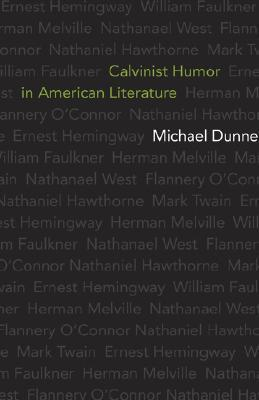 Calvinist Humor in American Literature Michael Dunne