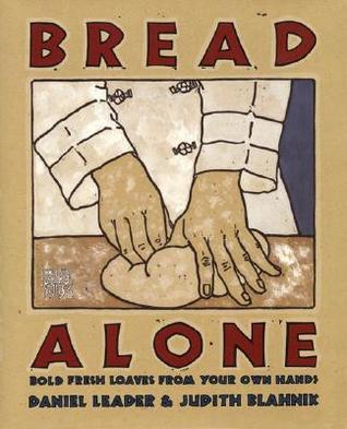 Bread Alone: Bold Fresh  by  Daniel Leader