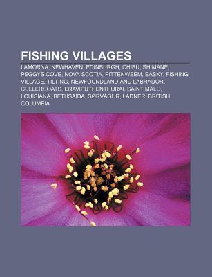Fishing Villages: Lamorna, Newhaven, Edinburgh, Chibu, Shimane, Peggys Cove, Nova Scotia, Pittenweem, Easky, Fishing Village, Tilting  by  Source Wikipedia