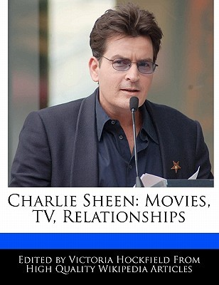 Charlie Sheen: Movies, TV, Relationships  by  Victoria Hockfield