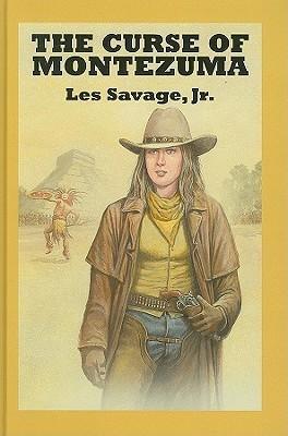 The Curse of Montezuma: A Western Trio  by  Les Savage Jr.