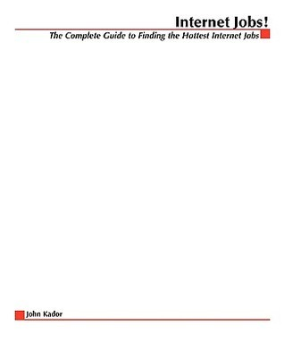 Internet Jobs: The Complete Guide to Finding the Hottest Jobs on the Net  by  John Kador