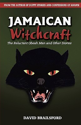 Jamaican Witchcraft: The Reluctant Obeah Man and Other Stories David Brailsford