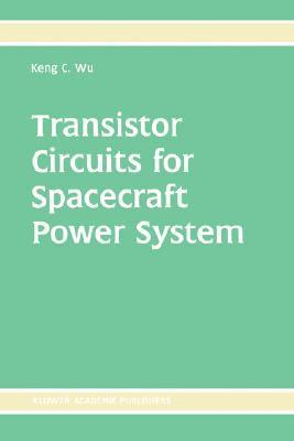 Transistor Circuits For Spacecraft Power System Keng C. Wu