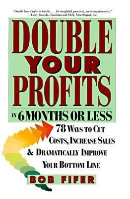 Double Your Profits: In Six Months or Less  by  Bob Fifer