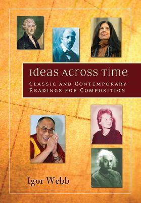 Ideas Across Time: Classic and Contemporary Readings for Composition  by  Igor Webb