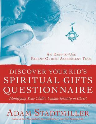 Discover Your Kids Spiritual Gifts Questionnaire: Identifying Your Childs Unique Identity in Christ  by  Adam Stadtmiller