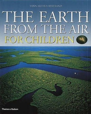 Earth from the Air: Childrens Edition  by  Yann Arthus-Bertrand