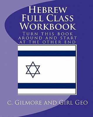 Hebrew Full Class Workbook  by  C. Gilmore and Girl Geo